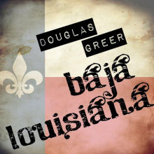 douglas-greer-baja-louisiana
